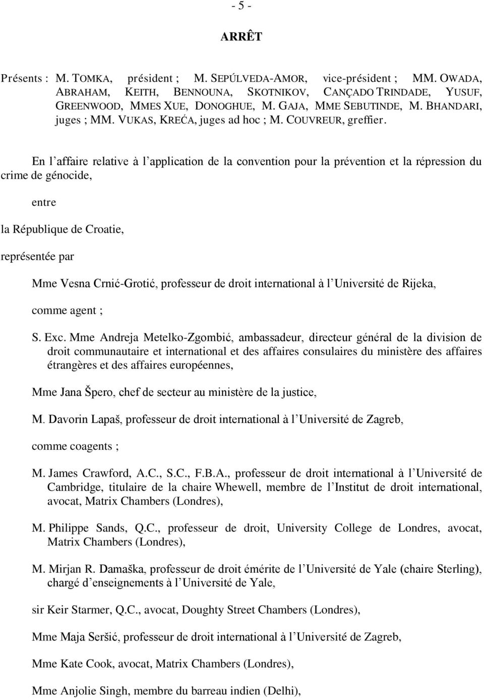 En l affaire relative à l application de la convention pour la prévention et la répression du crime de génocide, entre la République de Croatie, représentée par Mme Vesna Crnić-Grotić, professeur de