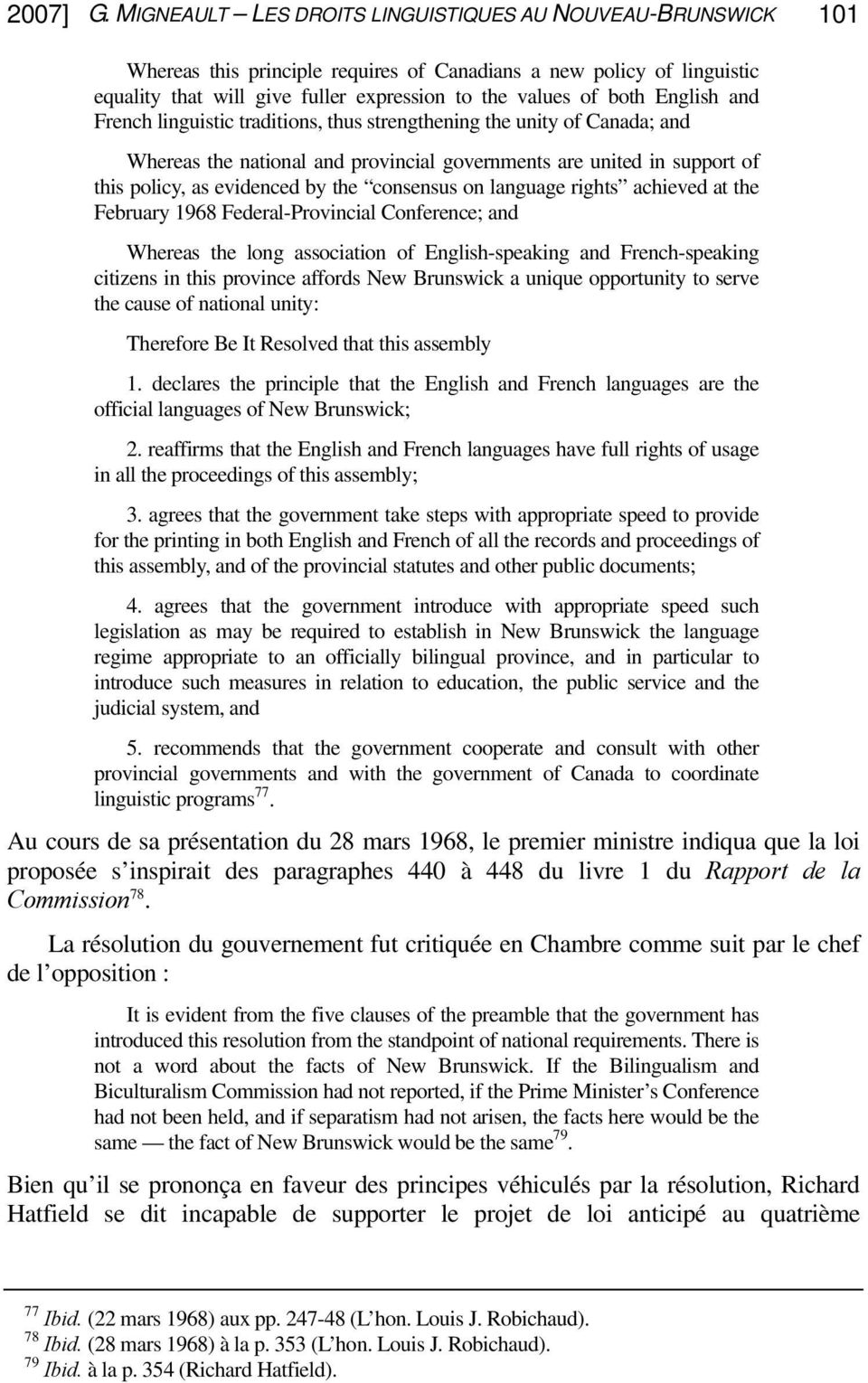 English and French linguistic traditions, thus strengthening the unity of Canada; and Whereas the national and provincial governments are united in support of this policy, as evidenced by the