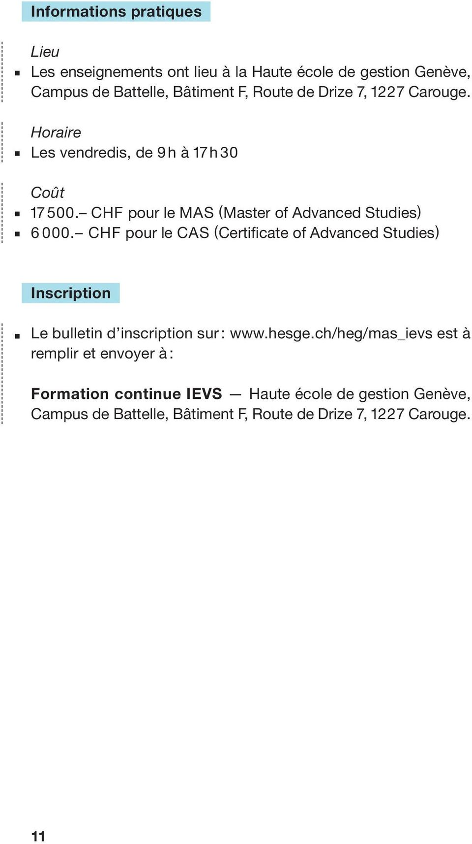 CHF pour le CAS ( Certificate of Advanced Studies ) Inscription Le bulletin d inscription sur : www.hesge.