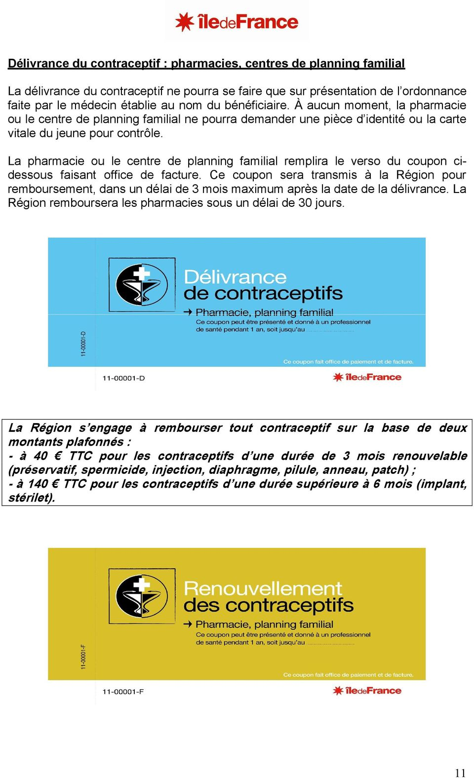 La pharmacie ou le centre de planning familial remplira le verso du coupon cidessous faisant office de facture.