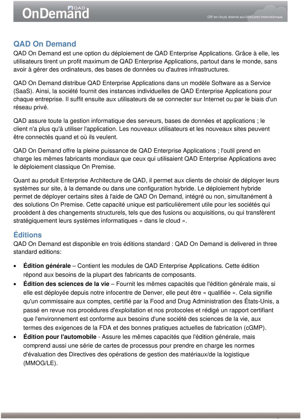 QAD On Demand distribue QAD Enterprise Applications dans un modèle Software as a Service (SaaS).
