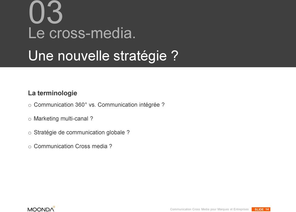 o Marketing multi-canal? o Stratégie de communication globale?