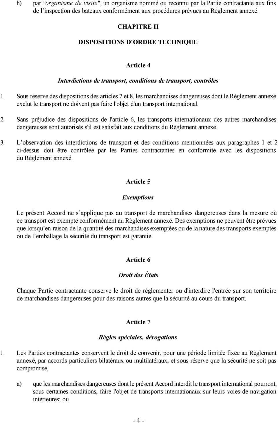 Sous réserve des dispositions des articles 7 et 8, les marchandises dangereuses dont le Règlement annexé exclut le transport ne doivent pas faire l'objet d'un transport international. 2.