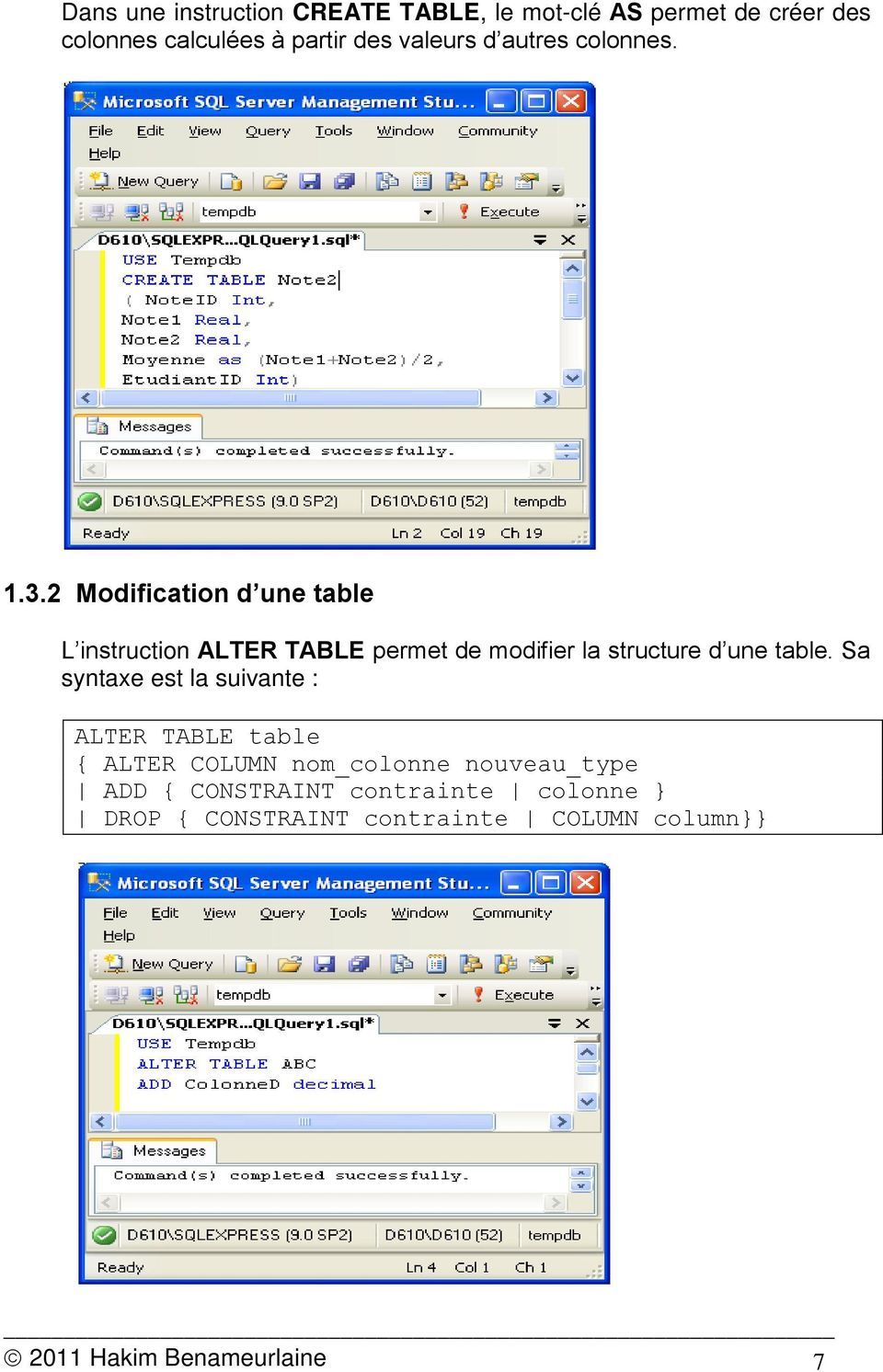 2 Modification d une table L instruction ALTER TABLE permet de modifier la structure d une table.
