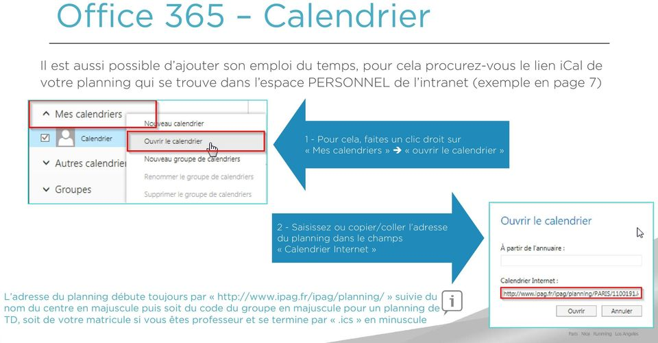 adresse du planning dans le champs «Calendrier Internet» L adresse du planning débute toujours par «http://www.ipag.