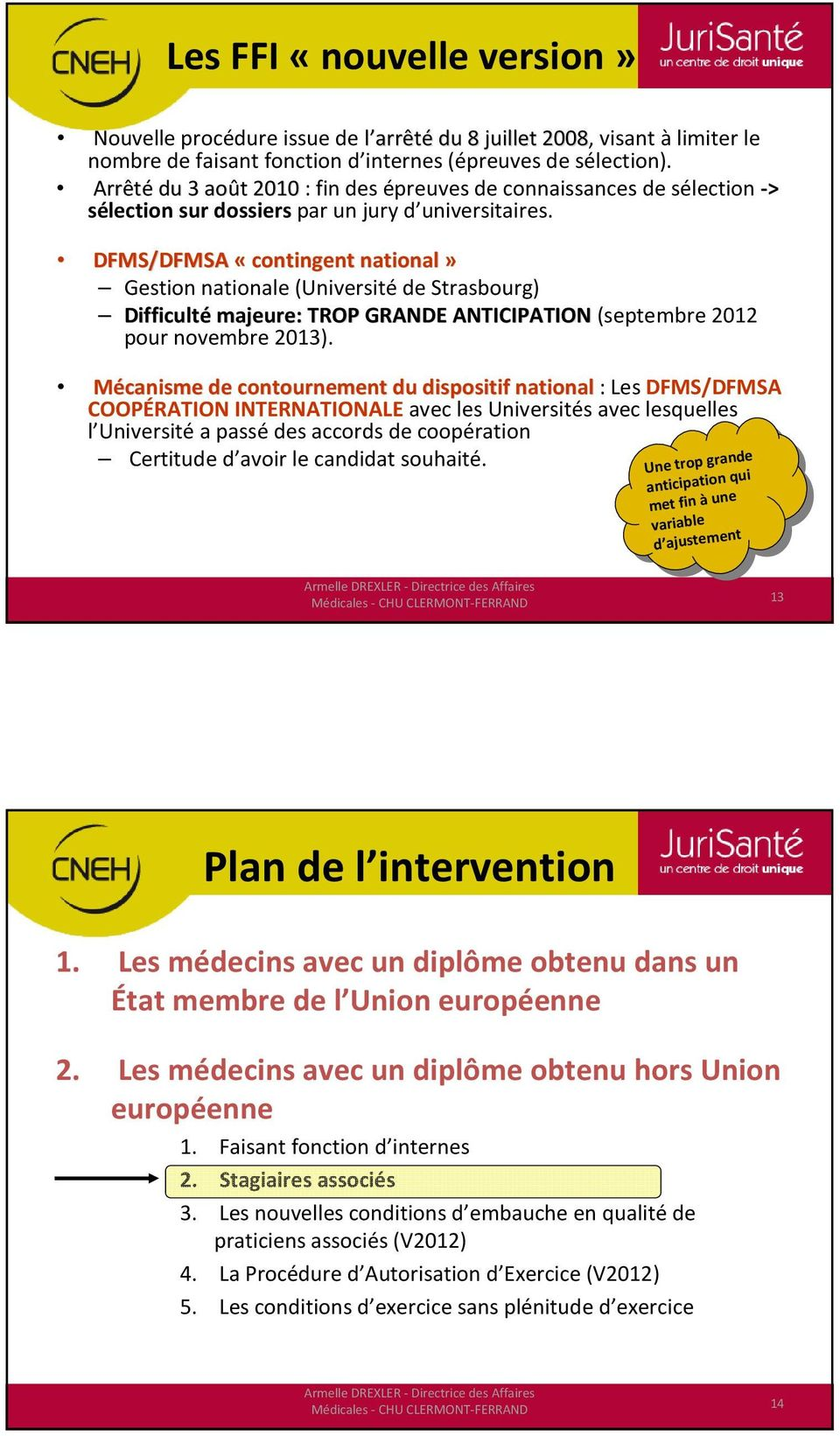 DFMS/DFMSA «contingent national» Gestion nationale (Université de Strasbourg) Difficulté majeure: TROP GRANDE ANTICIPATION(septembre 2012 pour novembre 2013).