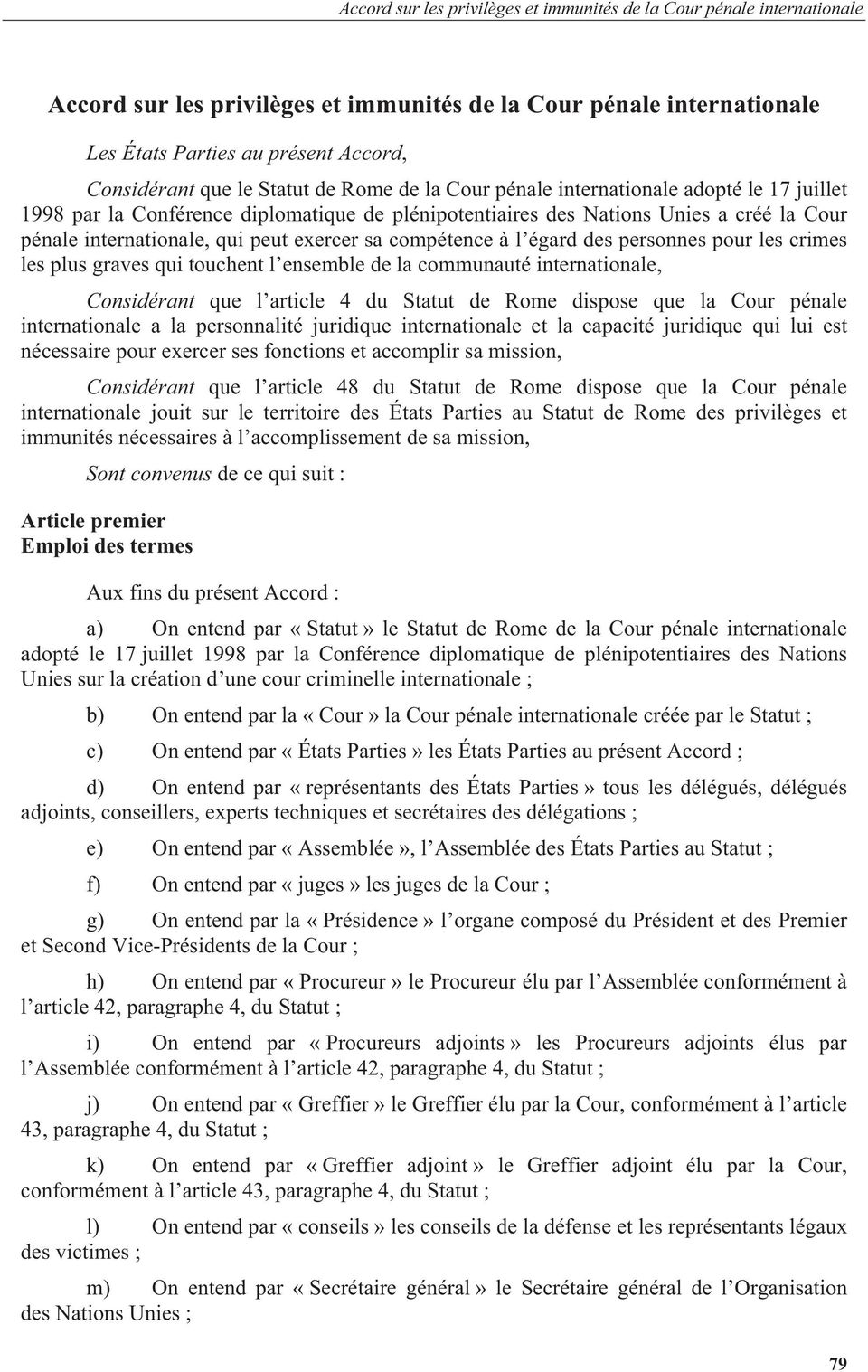 qui touchent l ensemble de la communauté internationale, Considérant que l article 4 du Statut de Rome dispose que la Cour pénale internationale a la personnalité juridique internationale et la