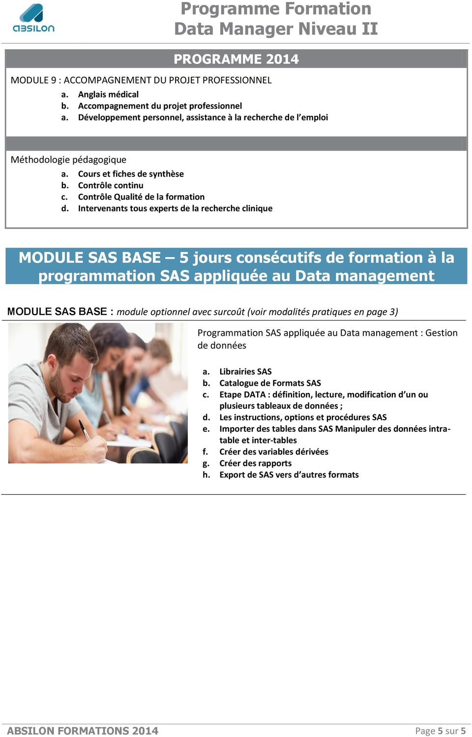 Intervenants tous experts de la recherche clinique MODULE SAS BASE 5 jours consécutifs de formation à la programmation SAS appliquée au Data management MODULE SAS BASE : module optionnel avec surcoût