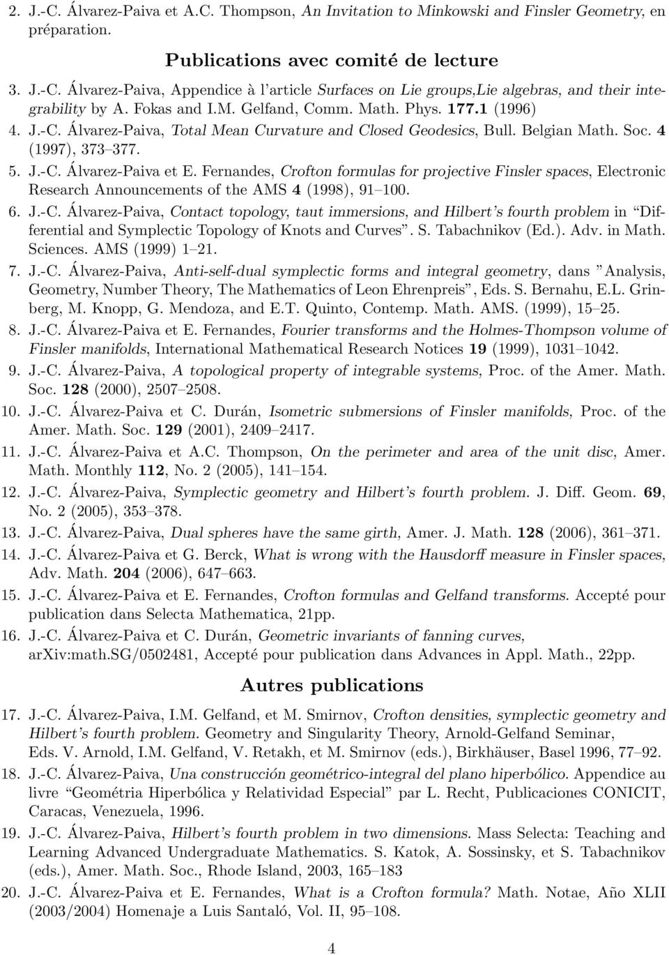 Fernandes, Crofton formulas for projective Finsler spaces, Electronic Research Announcements of the AMS 4 (1998), 91 100. 6. J.-C.