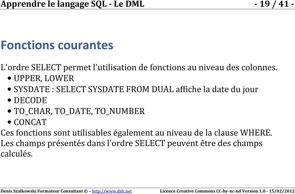 UPPER, LOWER SYSDATE : SYSDATE DUAL affiche la date du jour DECODE TO_CHAR, TO_DATE,
