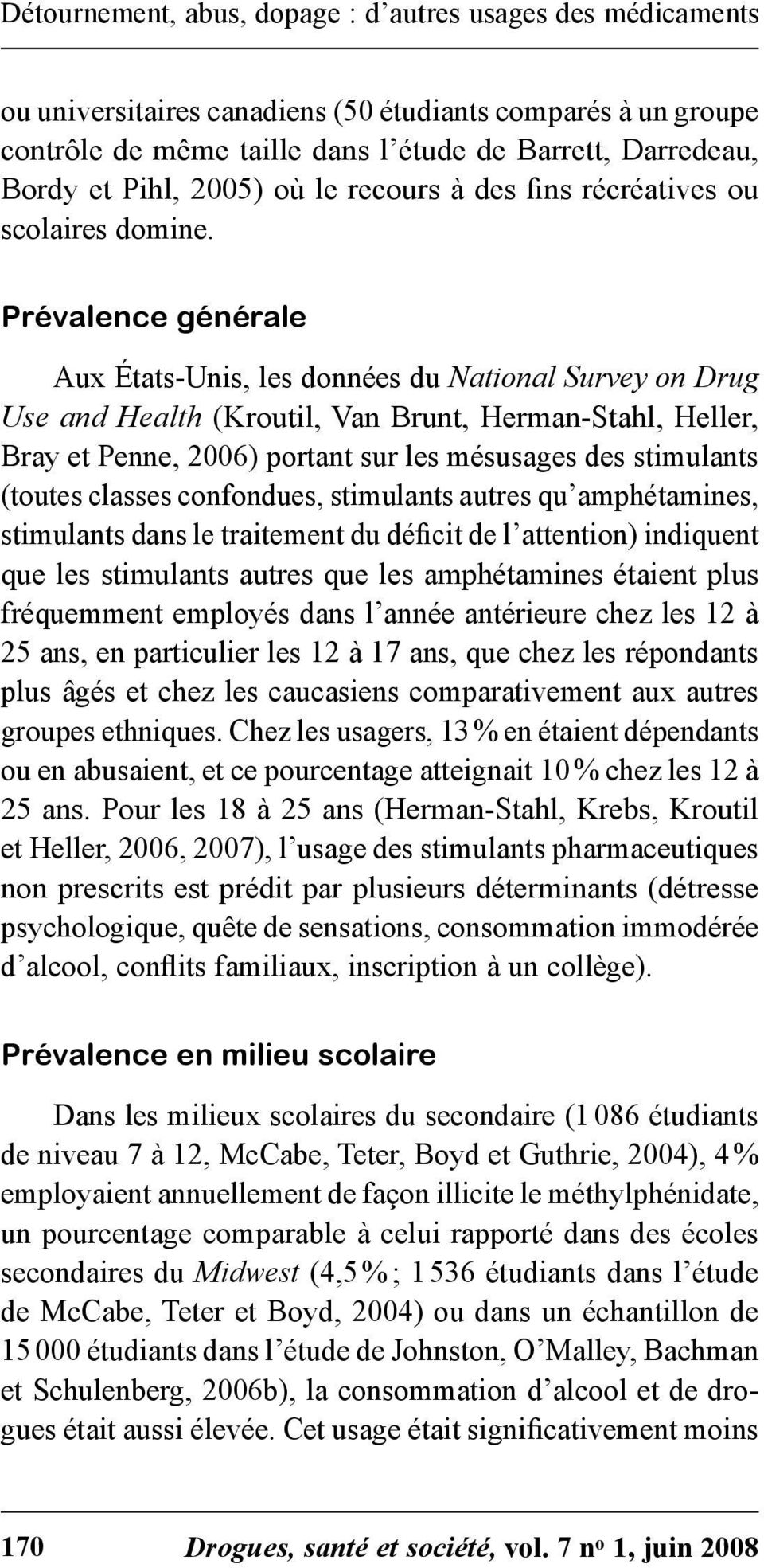 Prévalence générale Aux États-Unis, les données du National Survey on Drug Use and Health (Kroutil, Van Brunt, Herman-Stahl, Heller, Bray et Penne, 2006) portant sur les mésusages des stimulants