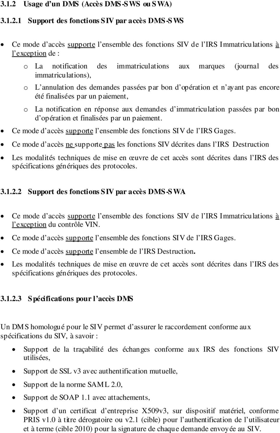 1 Support des fonctions SIV par accès DMS-SWS Ce mode d accès supporte l ensemble des fonctions SIV de l IRS Immatriculations à l exception de : o La notification des immatriculations aux marques