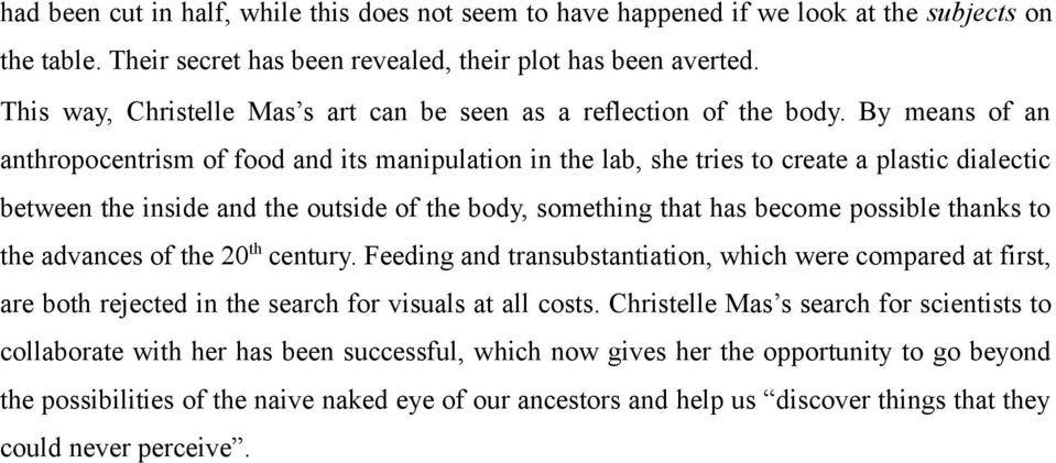 By means of an anthropocentrism of food and its manipulation in the lab, she tries to create a plastic dialectic between the inside and the outside of the body, something that has become possible
