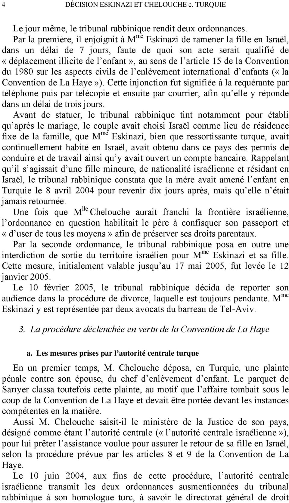 article 15 de la Convention du 1980 sur les aspects civils de l enlèvement international d enfants («la Convention de La Haye»).