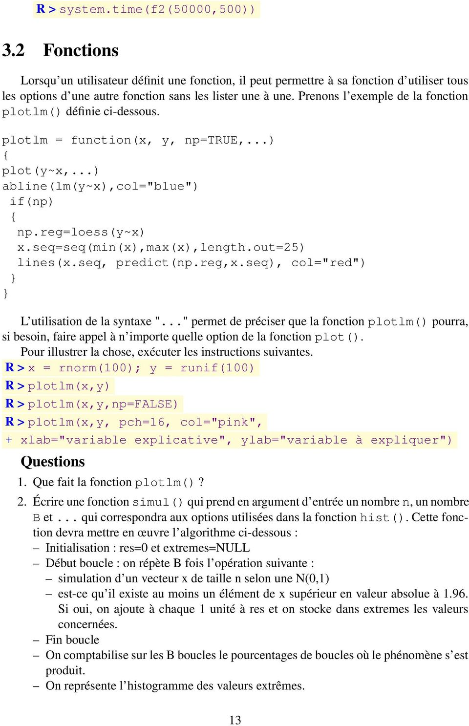 "out=25) lines(x.seq, predict(np.reg,x.seq), col=""red"") } } L utilisation de la syntaxe ""."