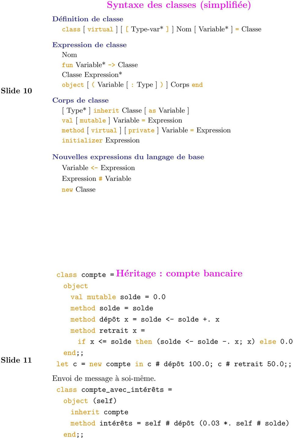 initializer Expression Nouvelles expressions du langage de base Variable <- Expression Expression # Variable new Classe Slide 11 class compte = Héritage : compte bancaire object val mutable solde = 0.