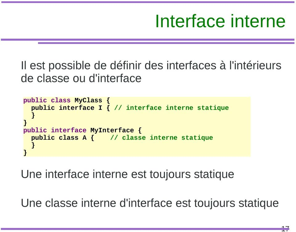statique public interface MyInterface { public class A { // classe interne statique