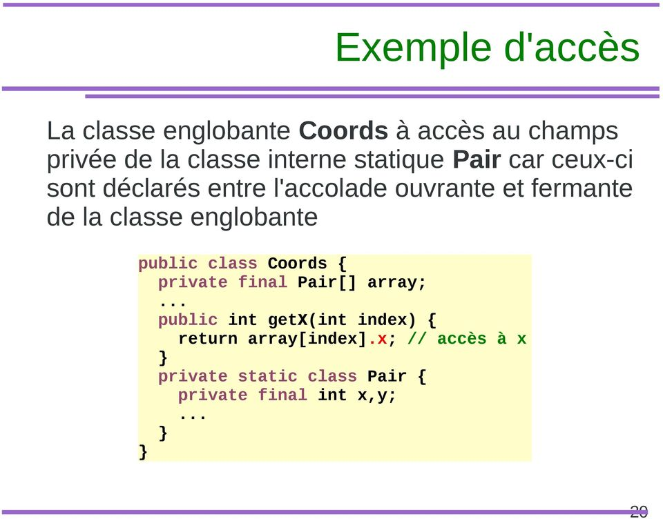 englobante public class Coords { private final Pair[] array;.