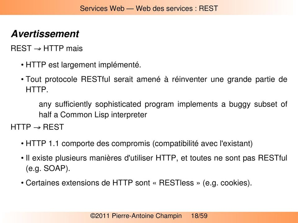HTTP REST any sufficiently sophisticated program implements a buggy subset of half a Common Lisp interpreter HTTP 1.
