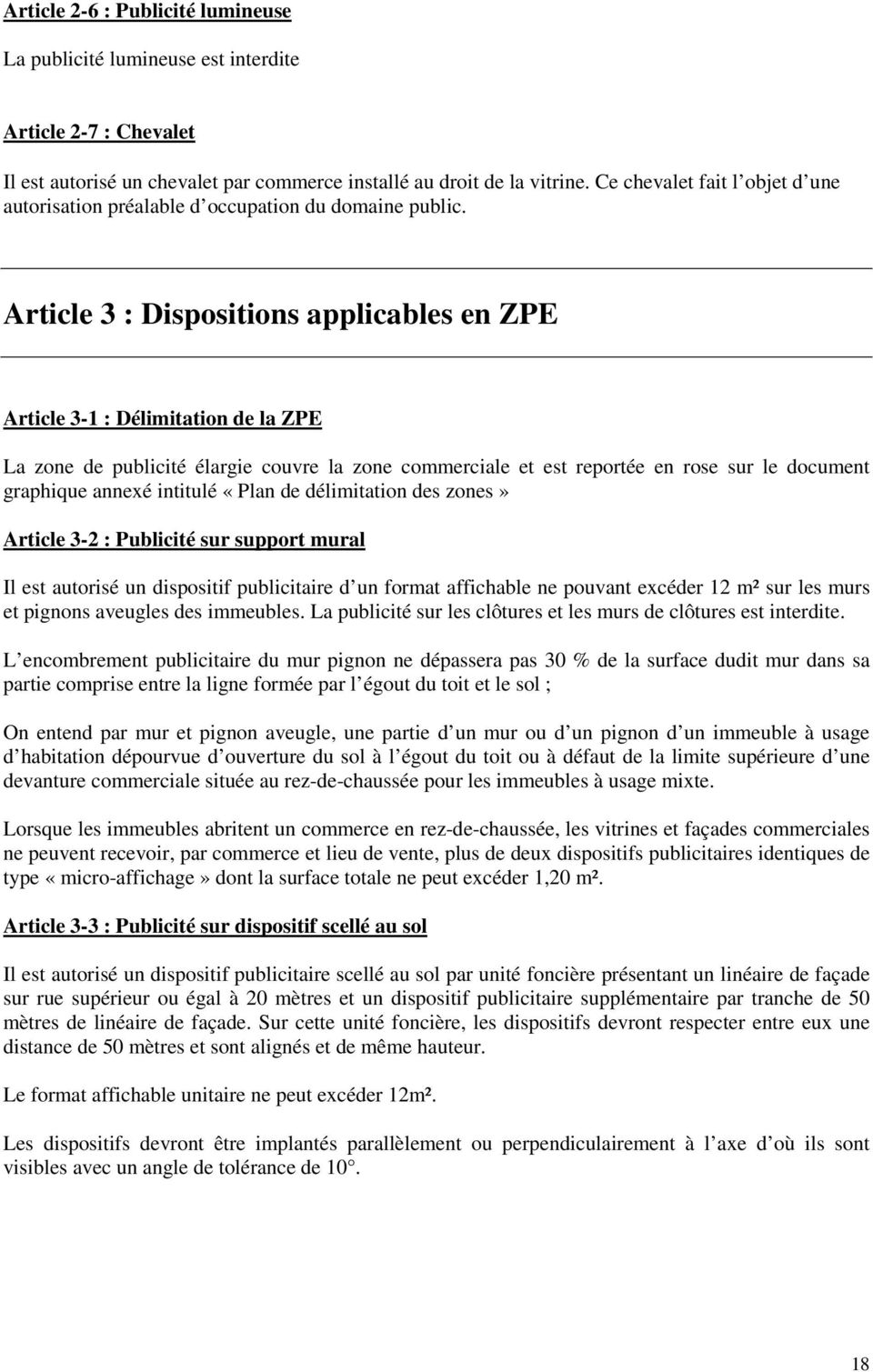 Article 3 : Dispositions applicables en ZPE Article 3-1 : Délimitation de la ZPE La zone de publicité élargie couvre la zone commerciale et est reportée en rose sur le document graphique annexé