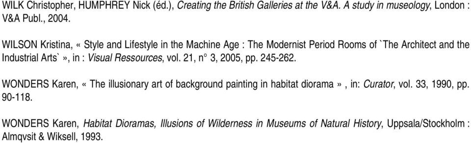 Ressources, vol. 21, n 3, 2005, pp. 245-262. WONDERS Karen, «The illusionary art of background painting in habitat diorama», in: Curator, vol.
