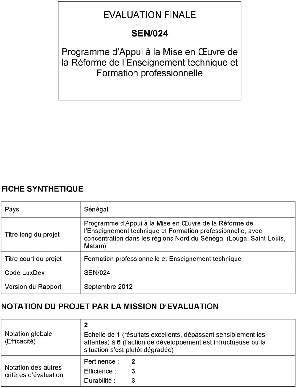 Saint-Louis, Matam) Formation professionnelle et Enseignement technique SEN/024 Version du Rapport Septembre 2012 NOTATION DU PROJET PAR LA MISSION D EVALUATION Notation globale (Efficacité) Notation