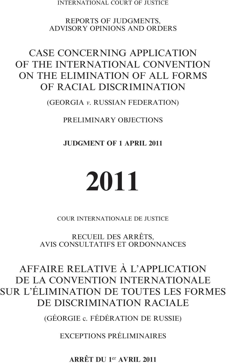 RUSSIAN FEDERATION) PRELIMINARY OBJECTIONS JUDGMENT OF 1 APRIL 2011 2011 COUR INTERNATIONALE DE JUSTICE RECUEIL DES ARRÊTS, AVIS CONSULTATIFS ET
