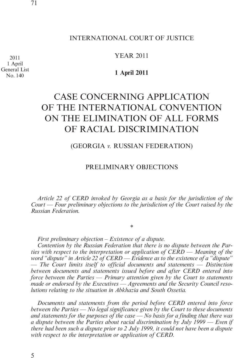 RUSSIAN FEDERATION) PRELIMINARY OBJECTIONS Article 22 of CERD invoked by Georgia as a basis for the jurisdiction of the Court Four preliminary objections to the jurisdiction of the Court raised by