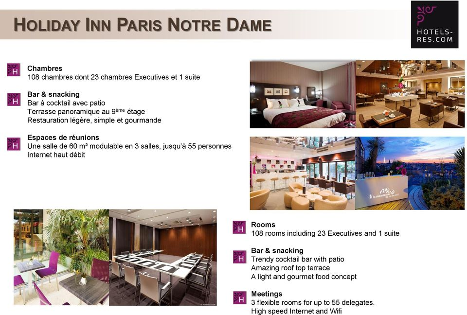 modulable en 3 salles, jusqu à 55 personnes 108 rooms including 23 Executives and 1 suite Trendy cocktail