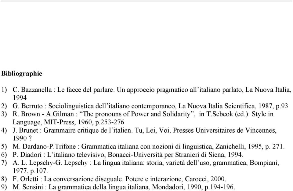 ): Style in Language, MIT-Press, 1960, p.253-276 4) J. Brunet : Grammaire critique de l italien. Tu, Lei, Voi. Presses Universitaires de Vincennes, 1990? 5) M. Dardano-P.
