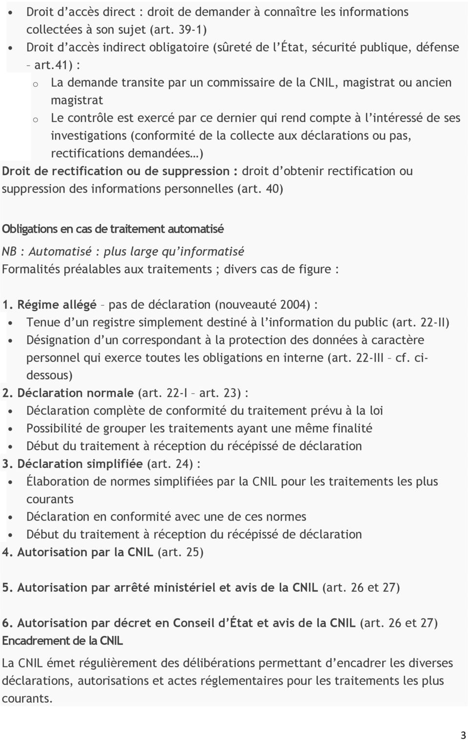collecte aux déclarations ou pas, rectifications demandées ) Droit de rectification ou de suppression : droit d obtenir rectification ou suppression des informations personnelles (art.