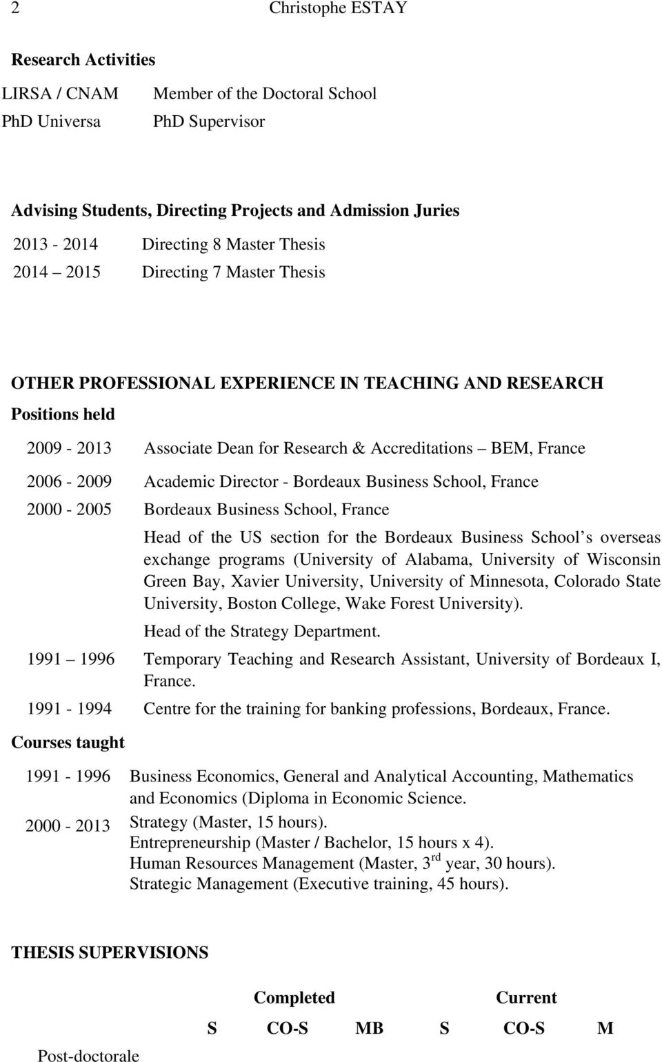 Director - Bordeaux Business School, France 2000-2005 Bordeaux Business School, France Head of the US section for the Bordeaux Business School s overseas exchange programs (University of Alabama,