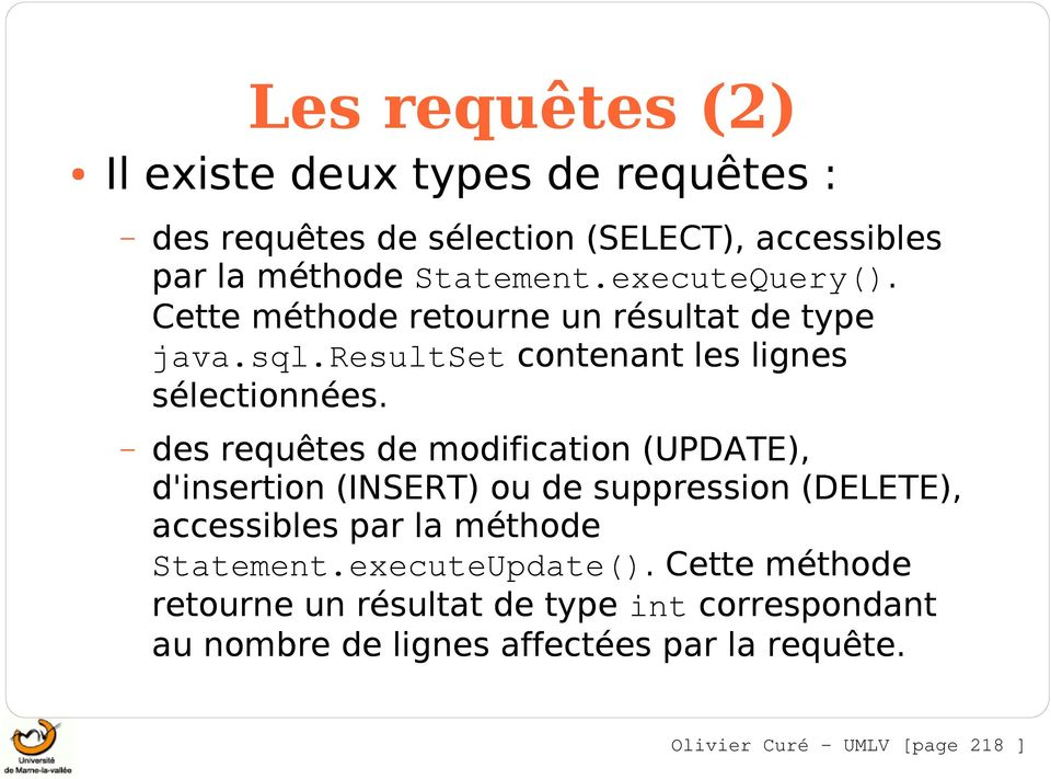 des requêtes de modification (UPDATE), d'insertion (INSERT) ou de suppression (DELETE), accessibles par la méthode Statement.