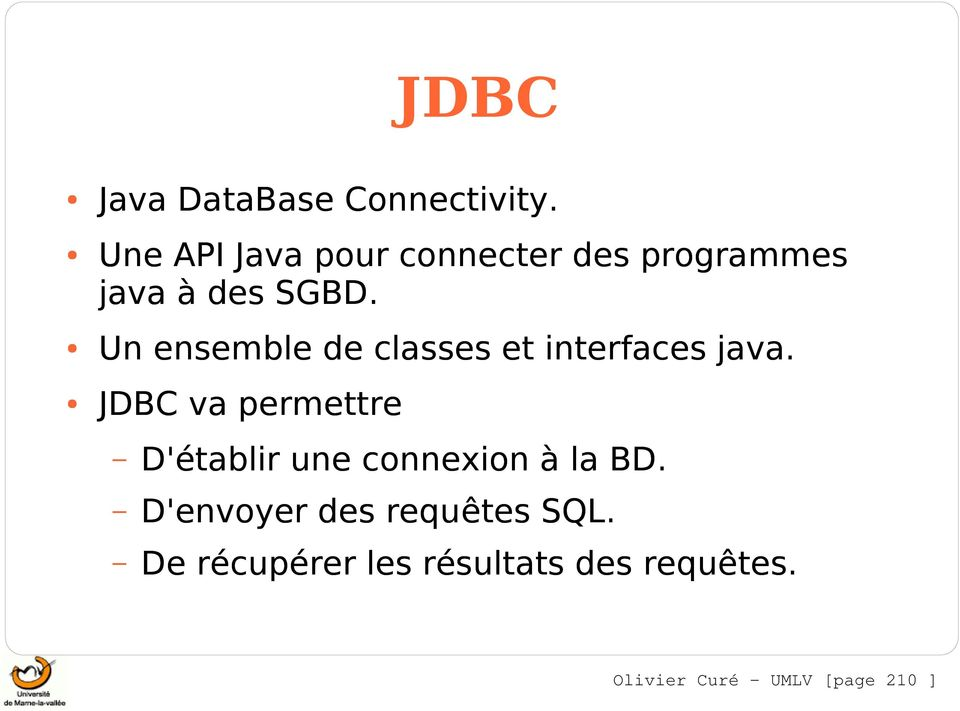 Un ensemble de classes et interfaces java.