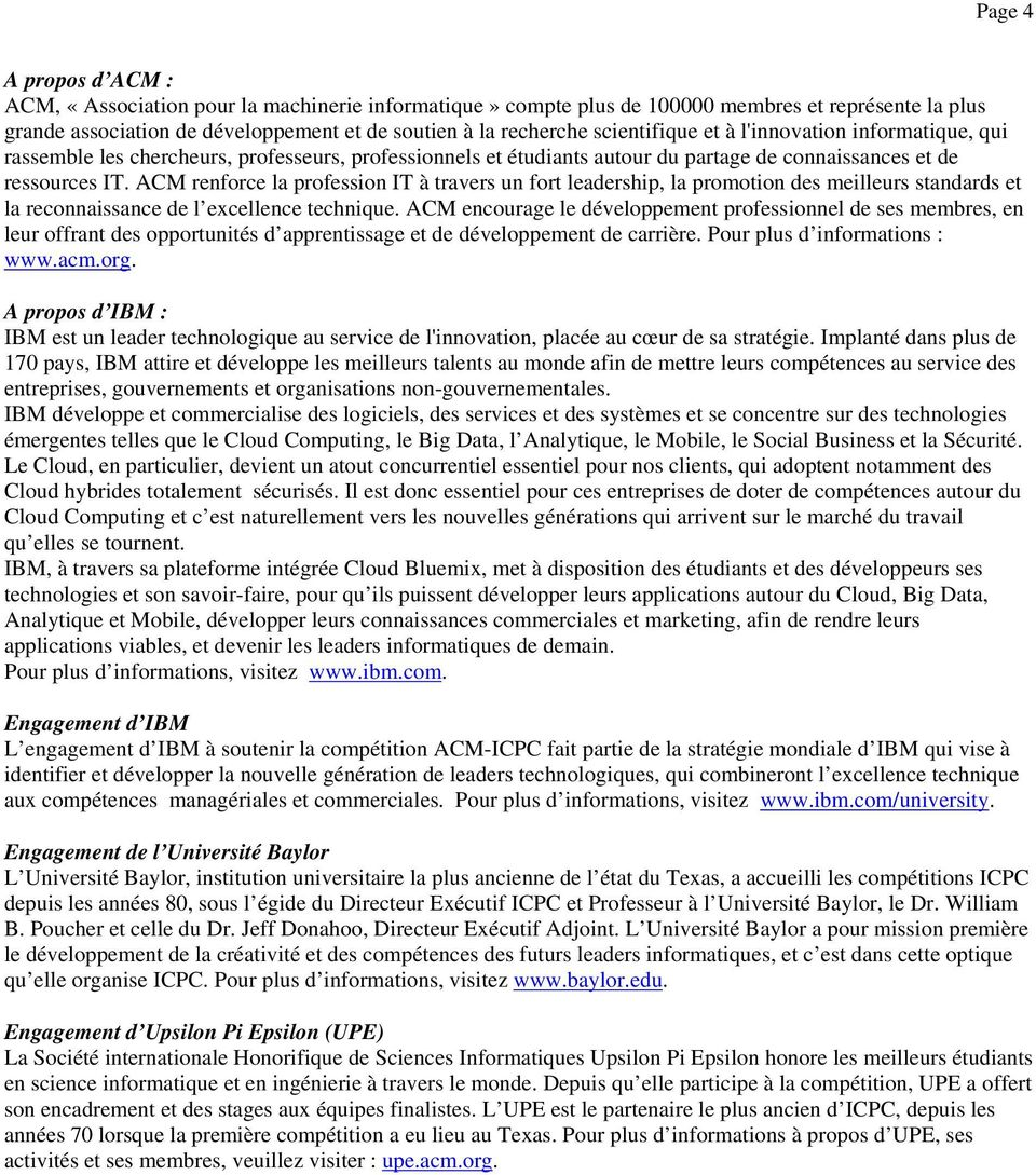 ACM renforce la profession IT à travers un fort leadership, la promotion des meilleurs standards et la reconnaissance de l excellence technique.