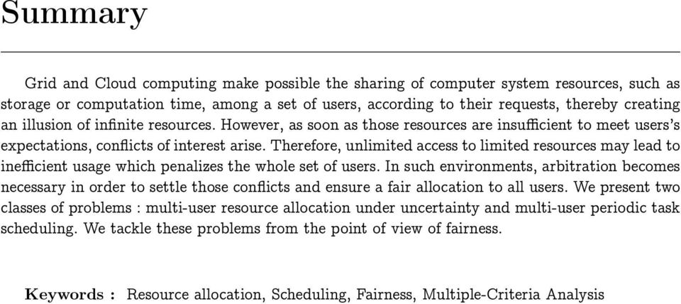 Therefore, unlimited access to limited resources may lead to inefficient usage which penalizes the whole set of users.