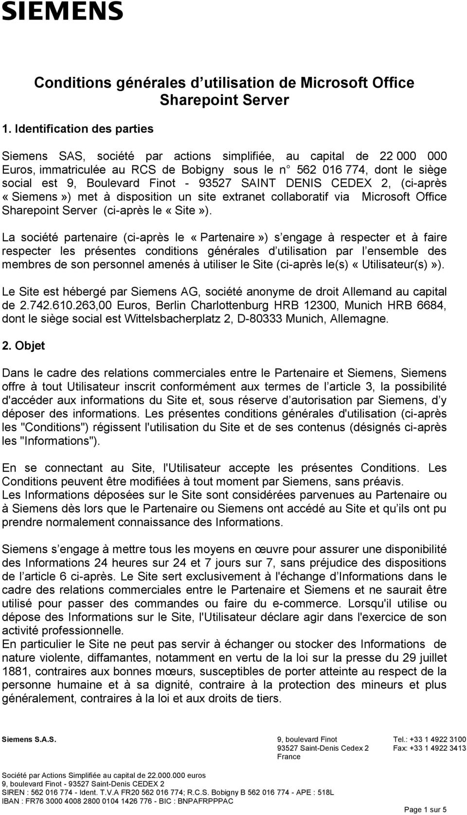 Finot - 93527 SAINT DENIS CEDEX 2, (ci-après «Siemens») met disposition un site extranet collaboratif via Microsoft Office Sharepoint Server (ci-après le «Site»).