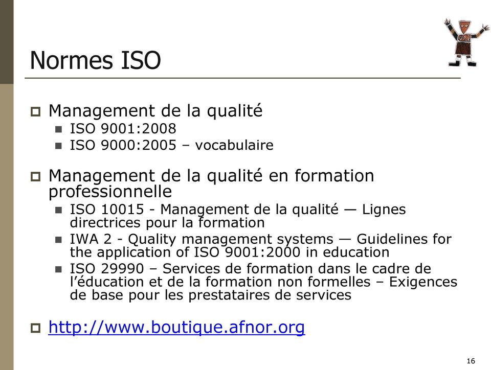 systems Guidelines for the application of ISO 9001:2000 in education ISO 29990 Services de formation dans le cadre de l