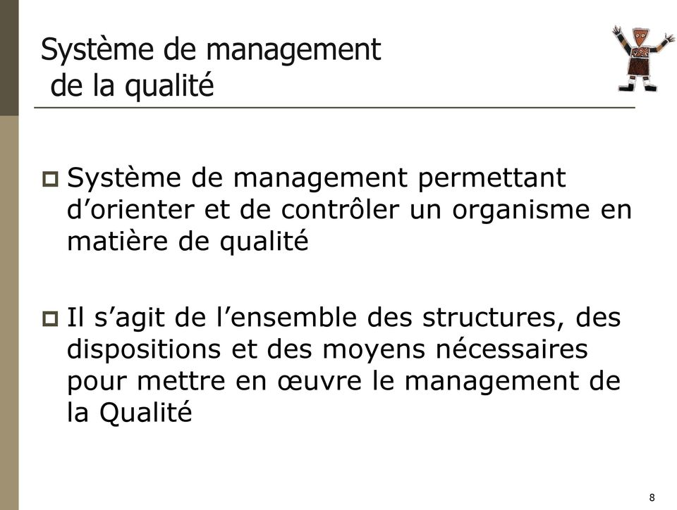 qualité Il s agit de l ensemble des structures, des dispositions