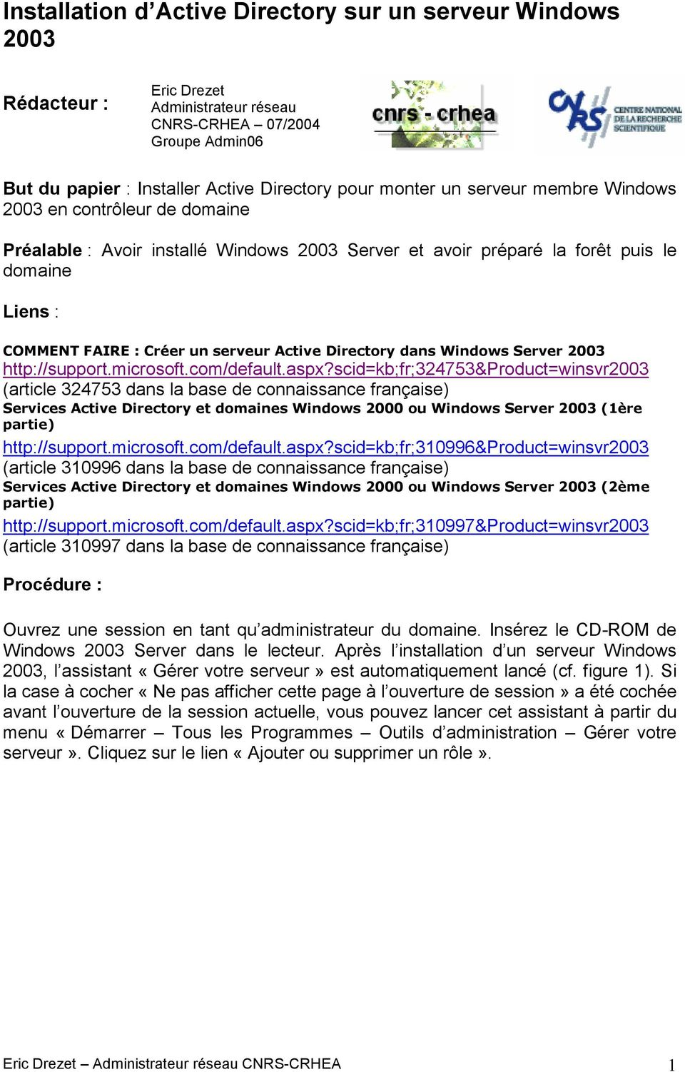 dans Windows Server 2003 http://support.microsoft.com/default.aspx?