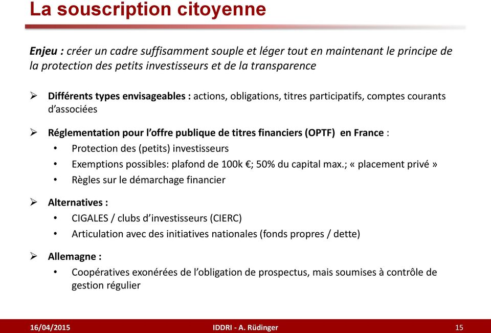 investisseurs Exemptions possibles: plafond de 100k ; 50% du capital max.
