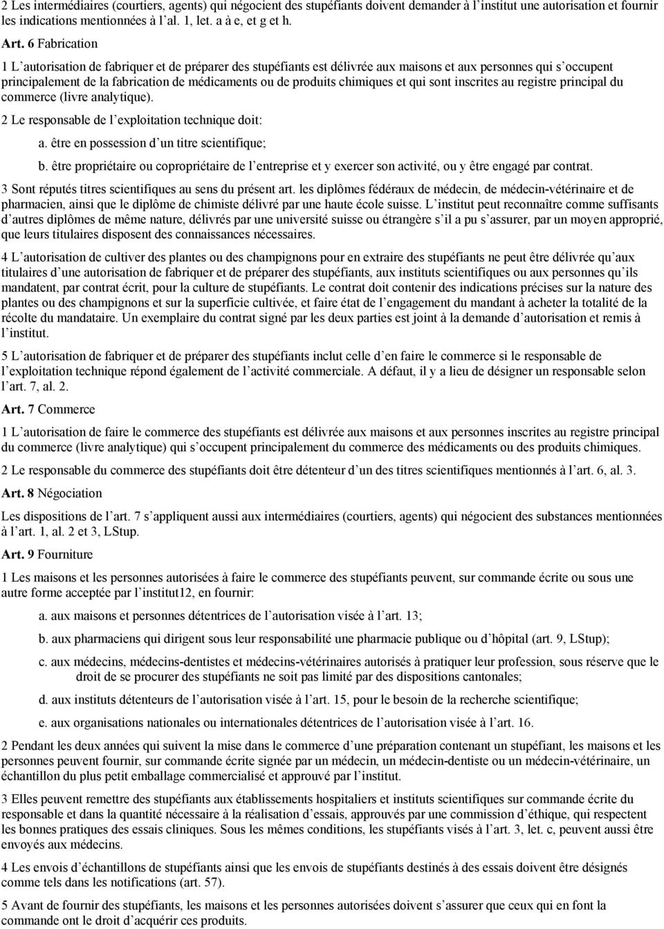 chimiques et qui sont inscrites au registre principal du commerce (livre analytique). 2 Le responsable de l exploitation technique doit: a. être en possession d un titre scientifique; b.