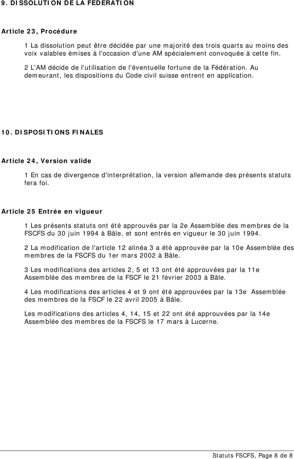 DISPOSITIONS FINALES Article 24, Version valide 1 En cas de divergence d'interprétation, la version allemande des présents statuts fera foi.