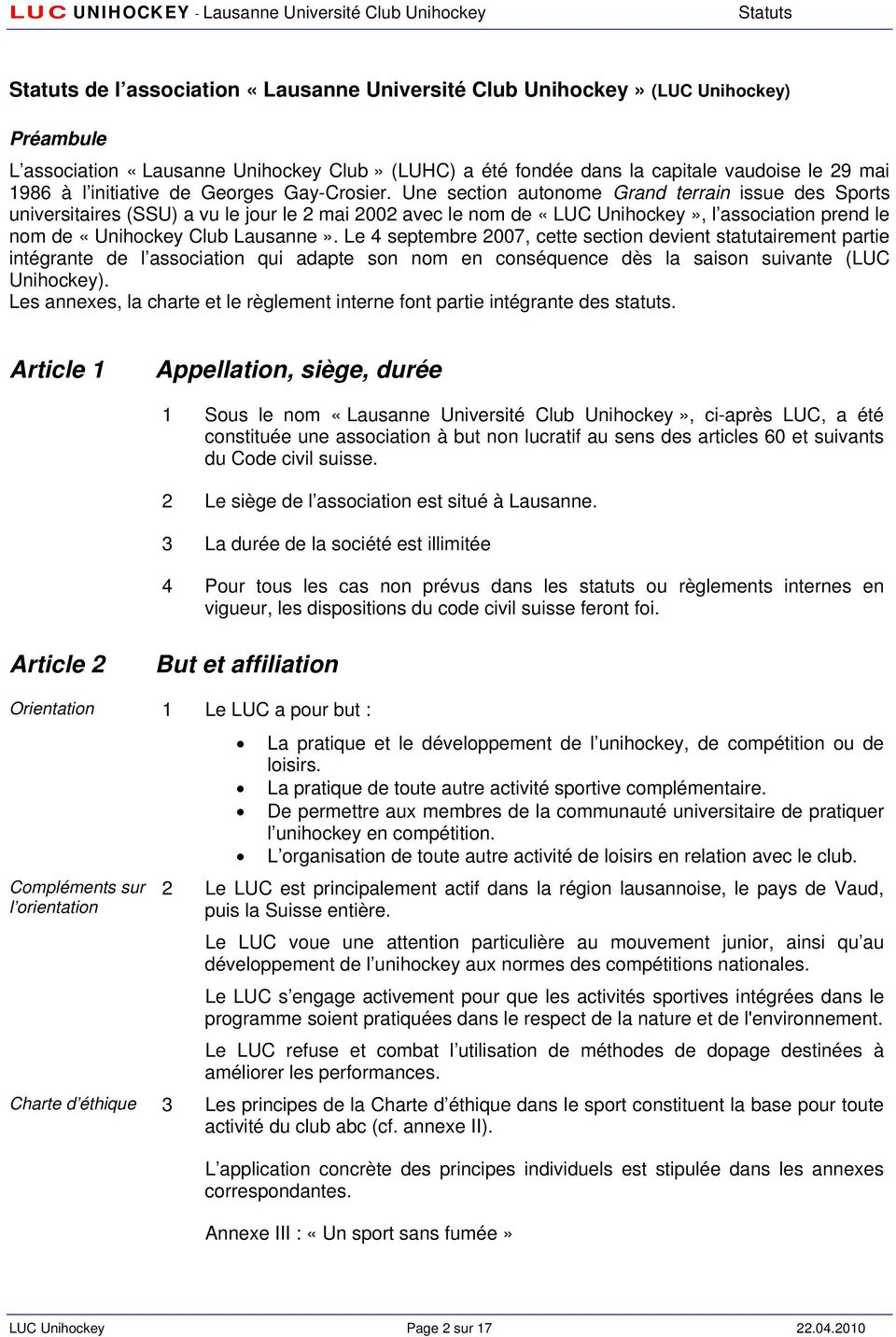 Une section autonome Grand terrain issue des Sports universitaires (SSU) a vu le jour le 2 mai 2002 avec le nom de «LUC Unihockey», l association prend le nom de «Unihockey Club Lausanne».