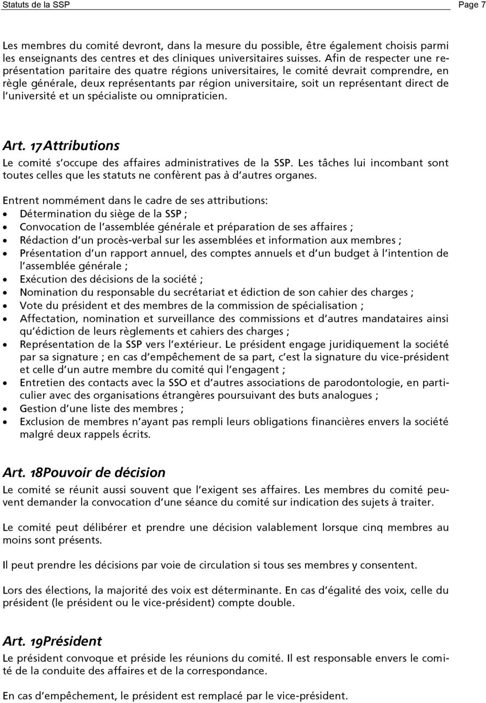 direct de l université et un spécialiste ou omnipraticien. Art. 17Attributions Le comité s occupe des affaires administratives de la SSP.