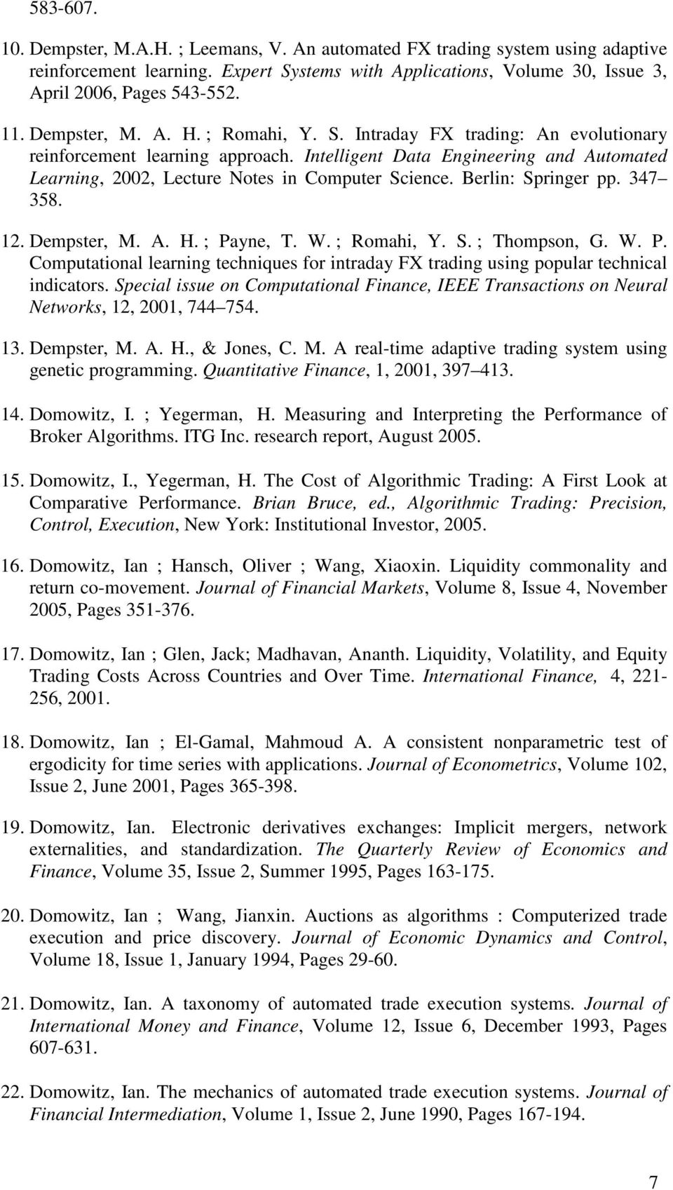 Berlin: Springer pp. 347 358. 12. Dempster, M. A. H. ; Payne, T. W. ; Romahi, Y. S. ; Thompson, G. W. P. Computational learning techniques for intraday FX trading using popular technical indicators.
