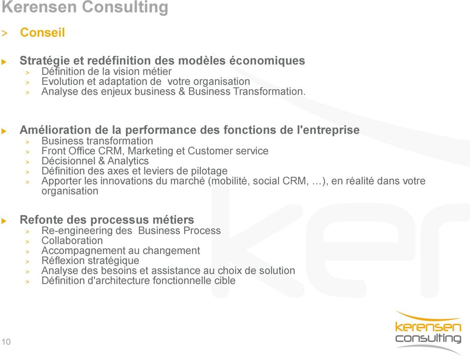 Amélioration de la performance des fonctions de l'entreprise > Business transformation > Front Office CRM, Marketing et Customer service > Décisionnel & Analytics > Définition des axes et