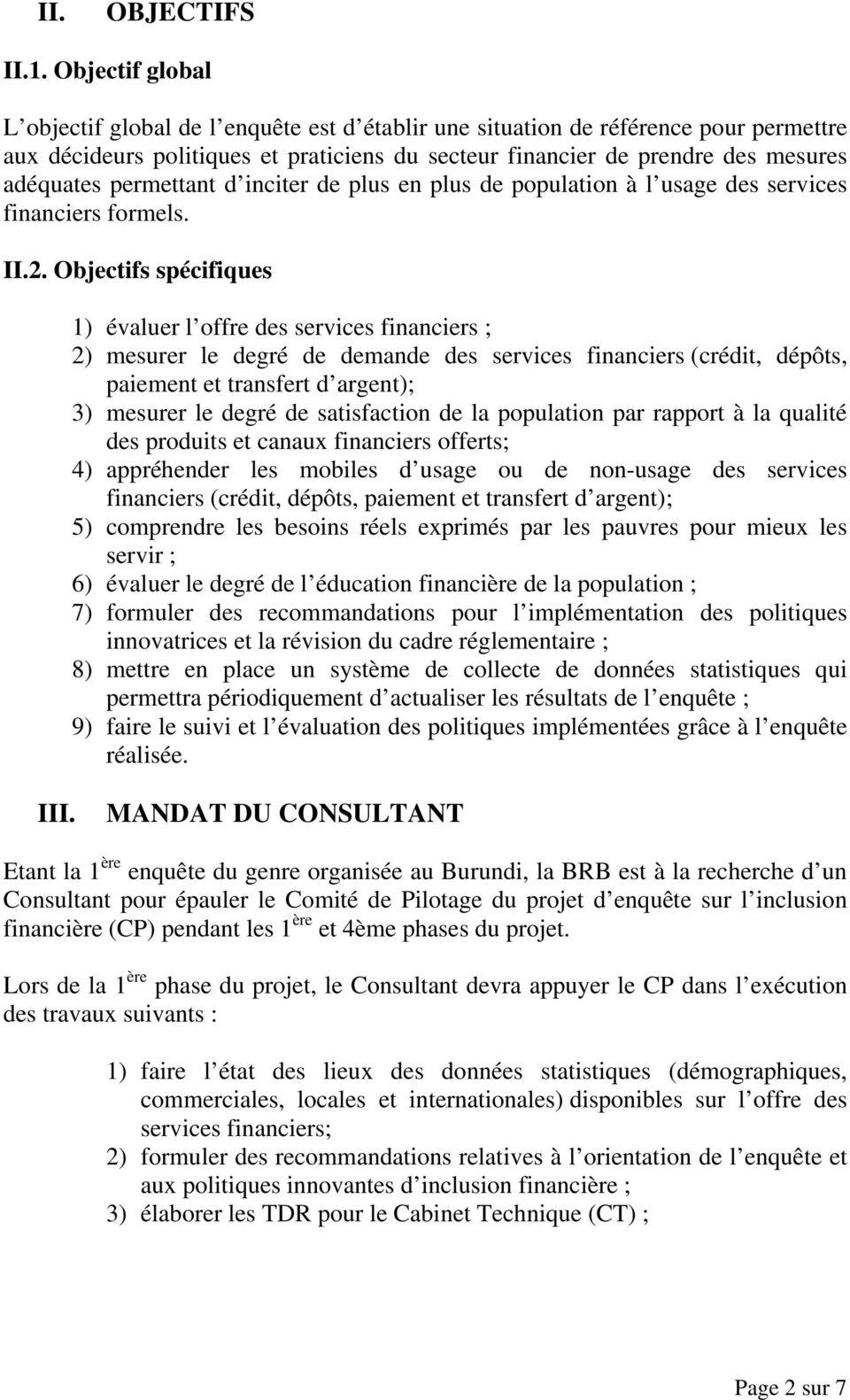 permettant d inciter de plus en plus de population à l usage des services financiers formels. II.2.