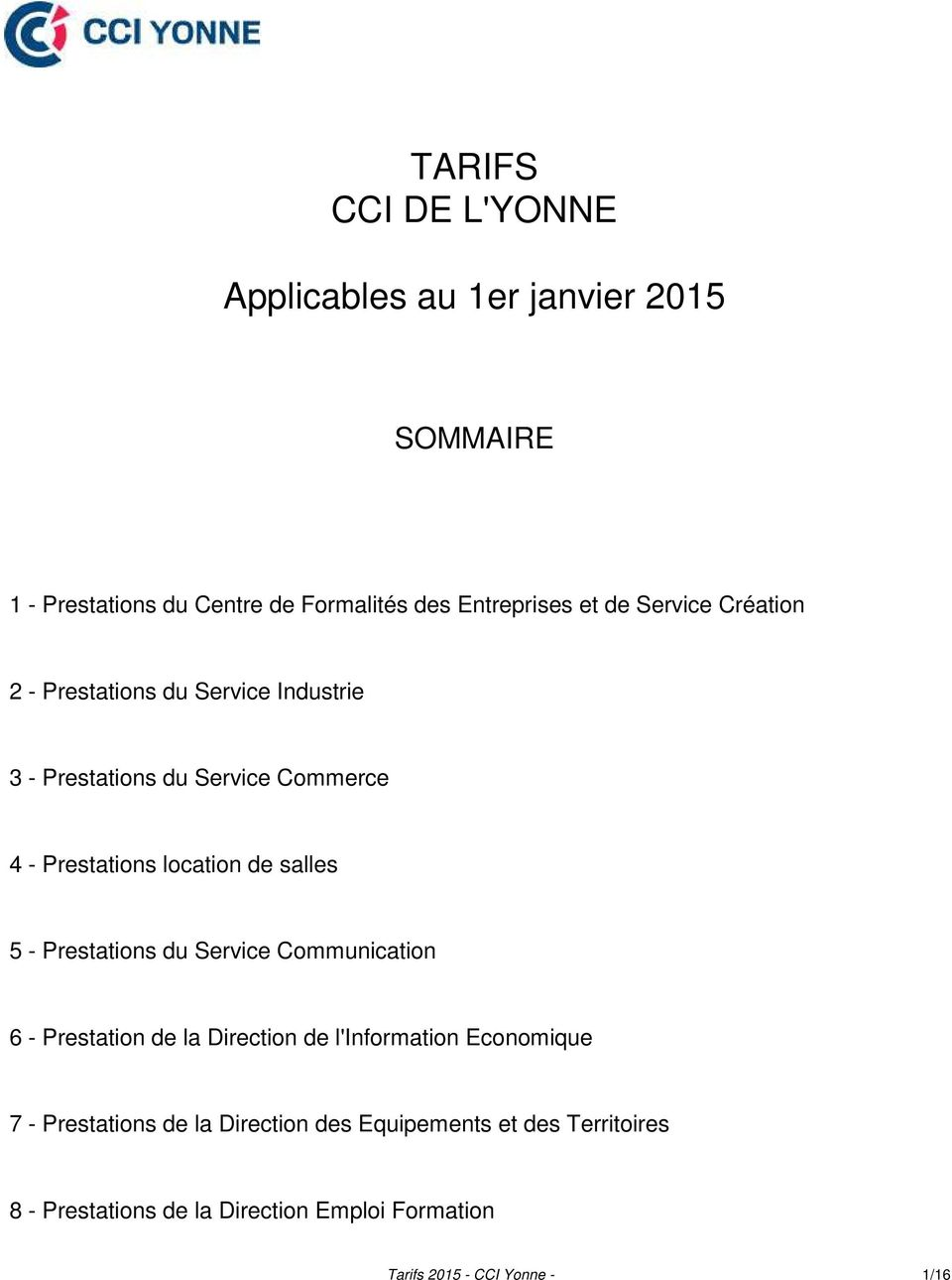 salles 5 - Prestations du Service Communication 6 - Prestation de la Direction de l'information Economique 7 - Prestations