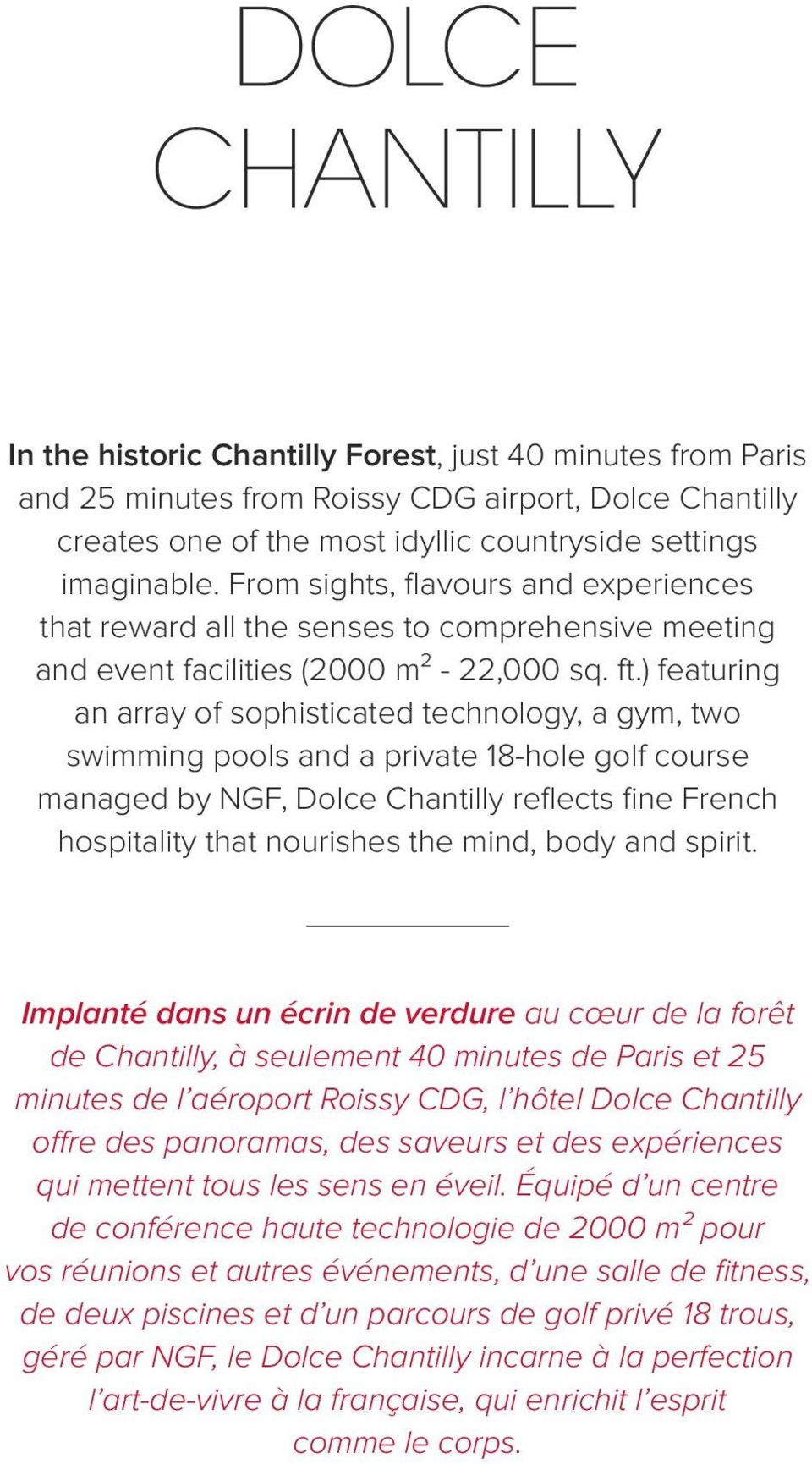 ) featuring an array of sophisticated technology, a gym, two swimming pools and a private 18-hole golf course managed by NGF, Dolce Chantilly reflects fine French hospitality that nourishes the mind,